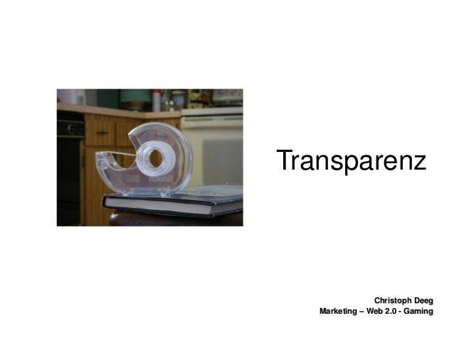 ChristophDeegChristophDeeg Marketing–Web2.0GamingMarketing–Web2.0Gaming Transparenz