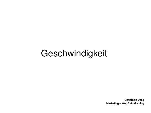 ChristophDeegChristophDeeg Marketing–Web2.0GamingMarketing–Web2.0Gaming Geschwindigkeit