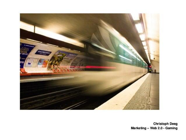 ChristophDeegChristophDeeg Marketing–Web2.0GamingMarketing–Web2.0Gaming