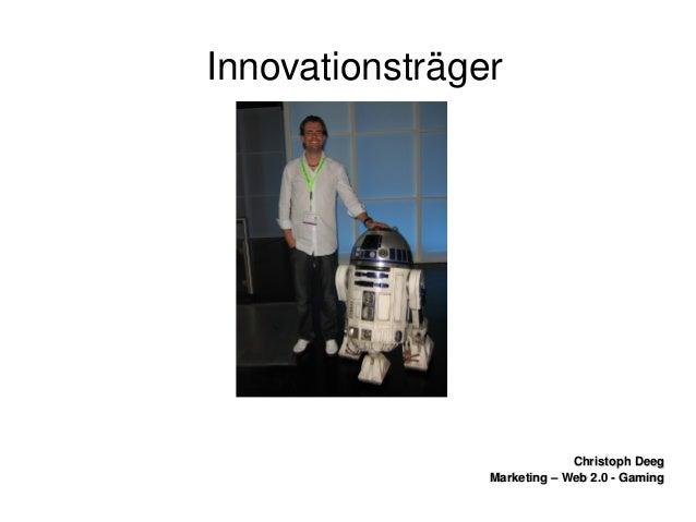 ChristophDeegChristophDeeg Marketing–Web2.0GamingMarketing–Web2.0Gaming Innovationsträger