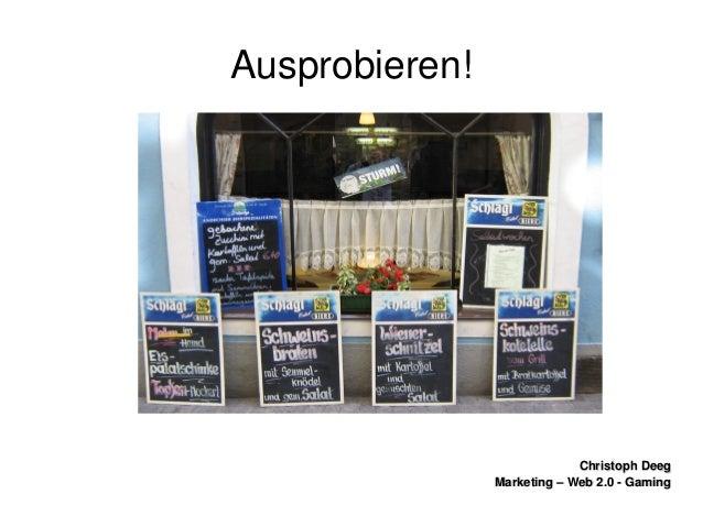 ChristophDeegChristophDeeg Marketing–Web2.0GamingMarketing–Web2.0Gaming Ausprobieren!