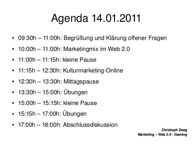 ChristophDeegChristophDeeg Marketing–Web2.0GamingMarketing–Web2.0Gaming Agenda14.01.2011 ● 09:30h–11...