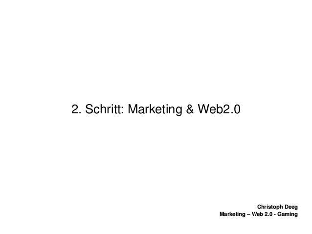 ChristophDeegChristophDeeg Marketing–Web2.0GamingMarketing–Web2.0Gaming 2.Schritt:Marketing&Web2.0