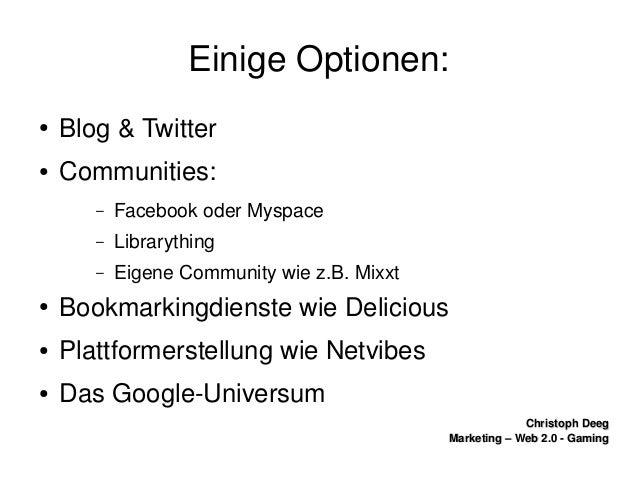 ChristophDeegChristophDeeg Marketing–Web2.0GamingMarketing–Web2.0Gaming EinigeOptionen: ● Blog&Twitte...