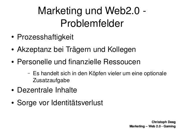 ChristophDeegChristophDeeg Marketing–Web2.0GamingMarketing–Web2.0Gaming MarketingundWeb2.0 Problemf...