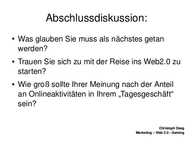 ChristophDeegChristophDeeg Marketing–Web2.0GamingMarketing–Web2.0Gaming Abschlussdiskussion: ● Wasglaub...