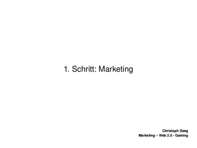 ChristophDeegChristophDeeg Marketing–Web2.0GamingMarketing–Web2.0Gaming 1.Schritt:Marketing