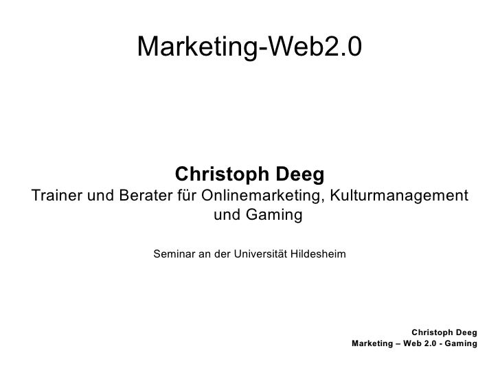 Marketing-Web2.0 Christoph Deeg Trainer und Berater für Onlinemarketing, Kulturmanagement und Gaming Seminar an der Univer...