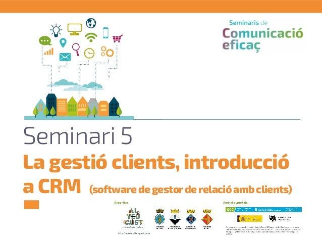 Seminari 5 La gestió clients, introducció a CRM (softwaredegestorderelacióambclients)