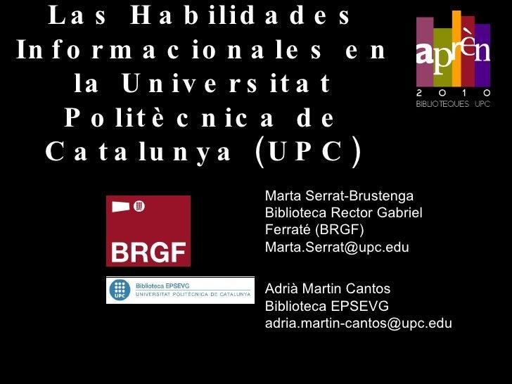 Las Habilidades Informacionales en la Universitat Politècnica de Catalunya (UPC) Marta Serrat-Brustenga Biblioteca Rector ...