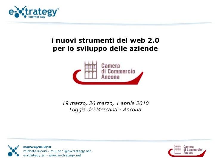 i nuovi strumenti del web 2.0                  per lo sviluppo delle aziende                           19 marzo, 26 marzo,...
