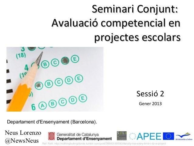 Seminari Conjunt:                                 Avaluació competencial en                                         projec...