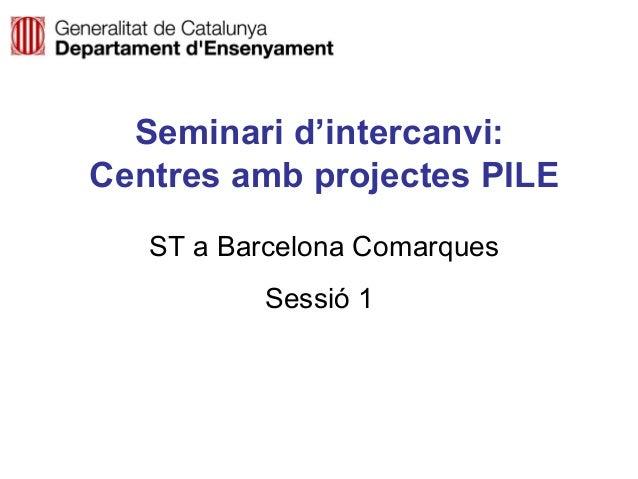 Seminari d'intercanvi: Centres amb projectes PILE ST a Barcelona Comarques Sessió 1  Neus Lorenzo
