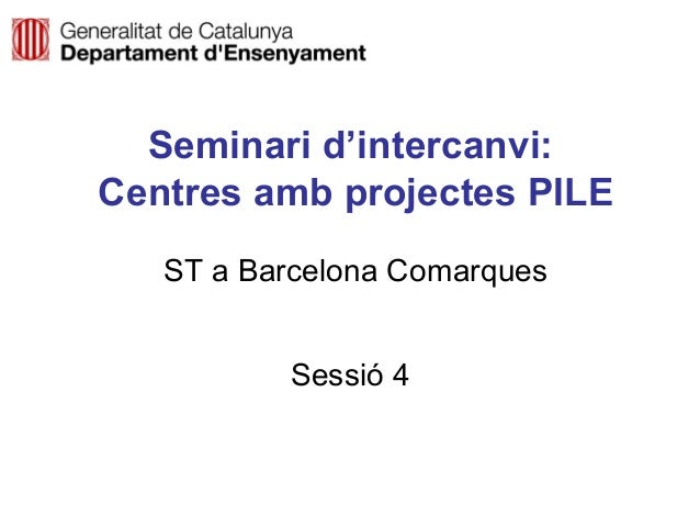 Seminari d'intercanvi: Centres amb projectes PILE ST a Barcelona Comarques Sessió 4  Neus Lorenzo  Neus Lorenzo
