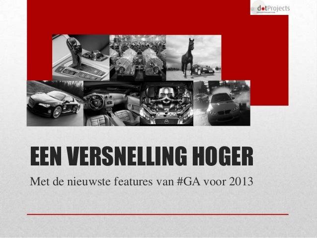 EEN VERSNELLING HOGERMet de nieuwste features van #GA voor 2013