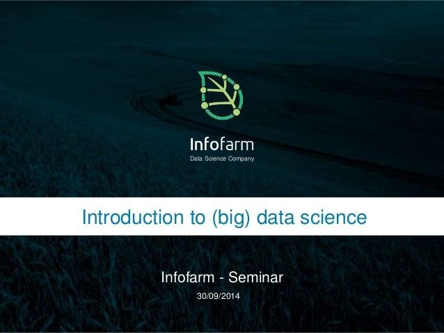 Data Science Company  Introduction to (big) data science  Infofarm - Seminar  Veldkant 33A, Kontich ● info@infofarm.be ● w...