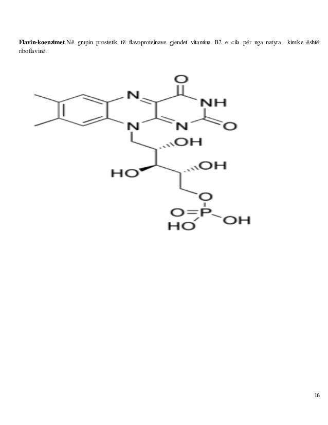 16 Flavin-koenzimet.Në grupin prostetik të flavoproteinave gjendet vitamina B2 e cila për nga natyra kimike është riboflav...