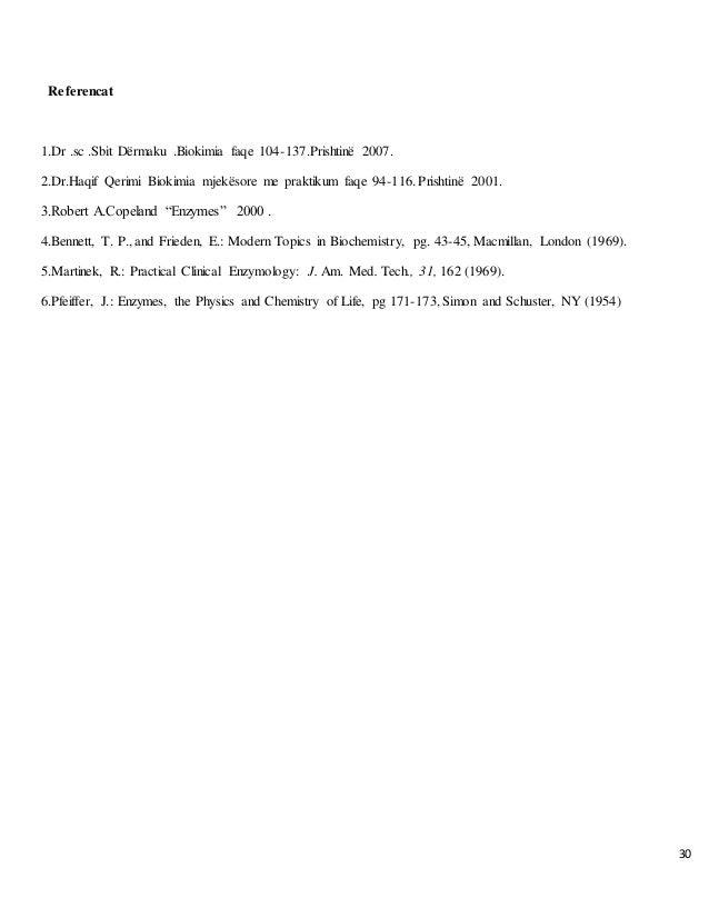30 Referencat 1.Dr .sc .Sbit Dërmaku .Biokimia faqe 104-137.Prishtinë 2007. 2.Dr.Haqif Qerimi Biokimia mjekësore me prakti...