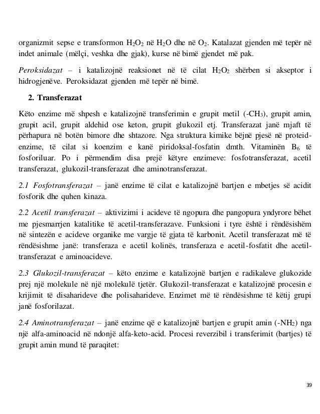 39 organizmit sepse e transformon H2O2 në H2O dhe në O2. Katalazat gjenden më tepër në indet animale (mëlçi, veshka dhe gj...
