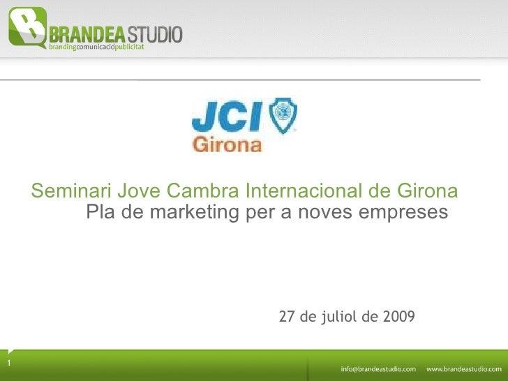 Seminari Jove Cambra Internacional de Girona Pla de marketing per a noves empreses 27 de juliol de 2009