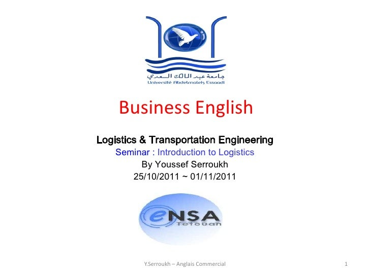 Business EnglishLogistics & Transportation Engineering    Seminar : Introduction to Logistics         By Youssef Serroukh ...