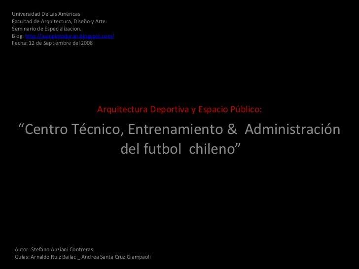 """Arquitectura Deportiva y Espacio Público:  """" Centro Técnico, Entrenamiento &  Administración  del futbol  chileno"""" Autor: ..."""