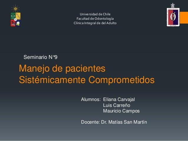 Universidad de ChileFacultad de OdontologíaClínica Integral de del AdultoManejo de pacientesSistémicamente ComprometidosSe...