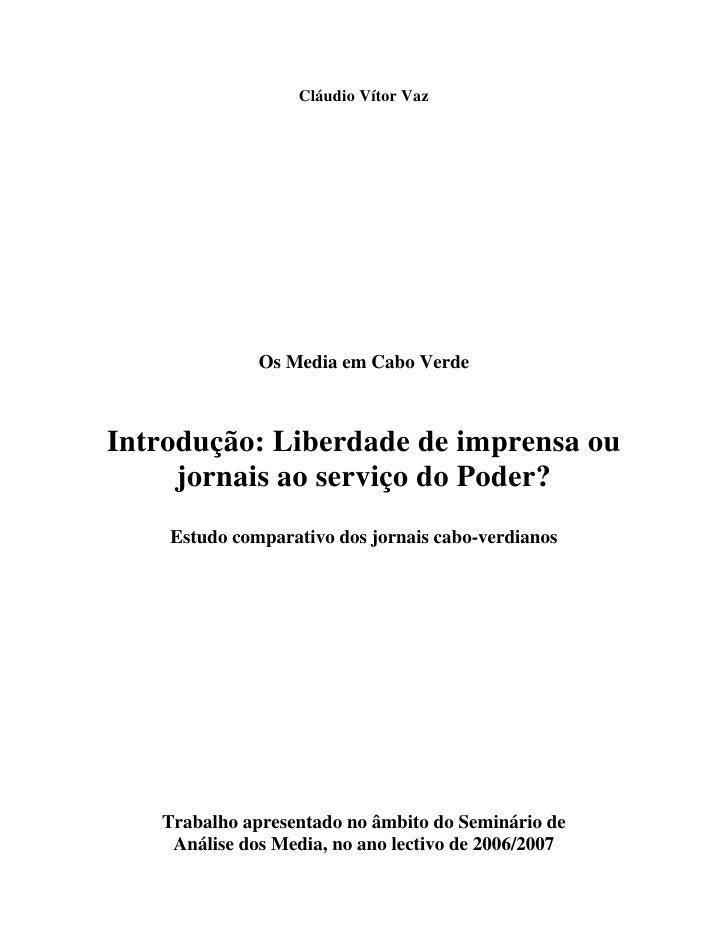 Cláudio Vítor Vaz                   Os Media em Cabo Verde    Introdução: Liberdade de imprensa ou      jornais ao serviço...