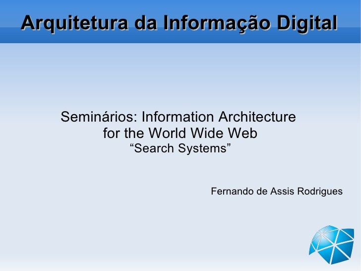 "Arquitetura da Informação Digital Seminários: Information Architecture  for the World Wide Web "" Search Systems"" Fernando ..."