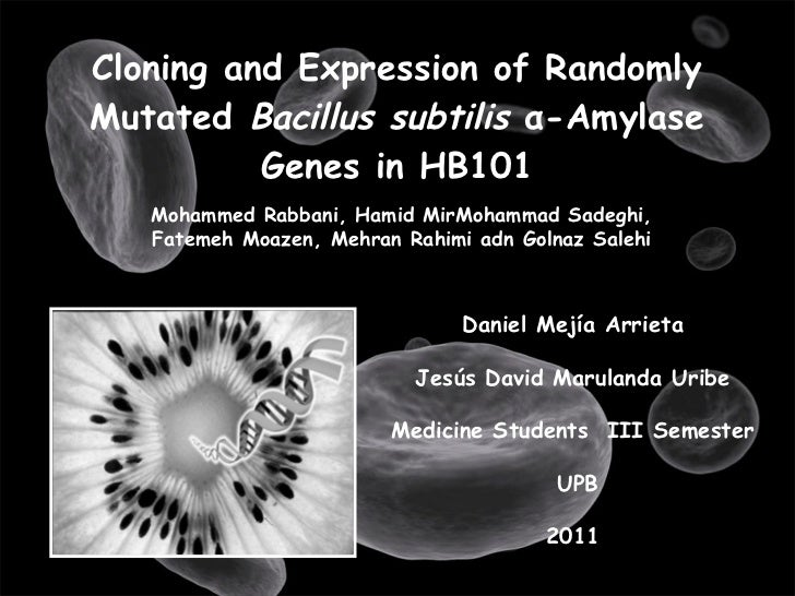 Cloning and Expression of Randomly Mutated  Bacillus subtilis  α -Amylase Genes in HB101 Mohammed Rabbani, Hamid MirMohamm...
