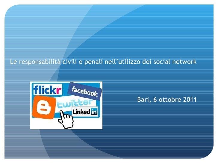 Le responsabilità civili e penali nell'utilizzo dei social network Bari, 6 ottobre 2011