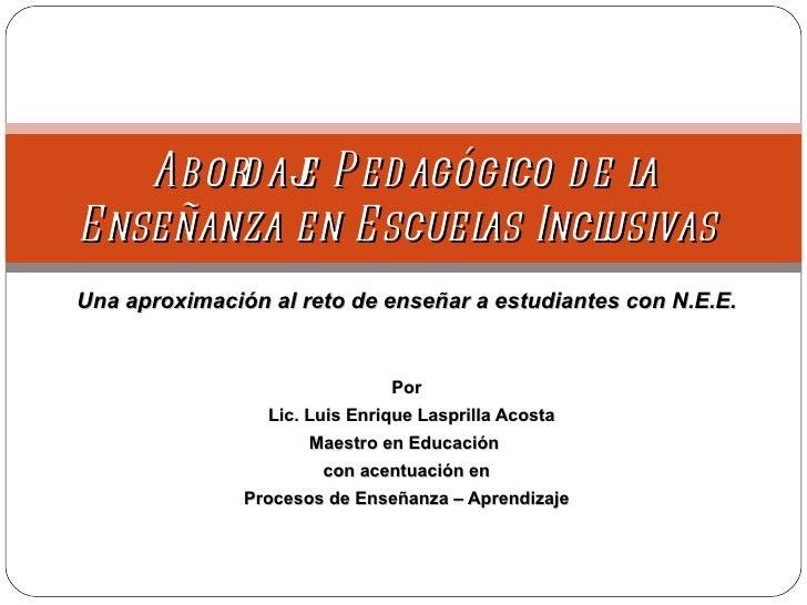 Una aproximación al reto de enseñar a estudiantes con N.E.E. Por Lic. Luis Enrique Lasprilla Acosta Maestro en Educación  ...