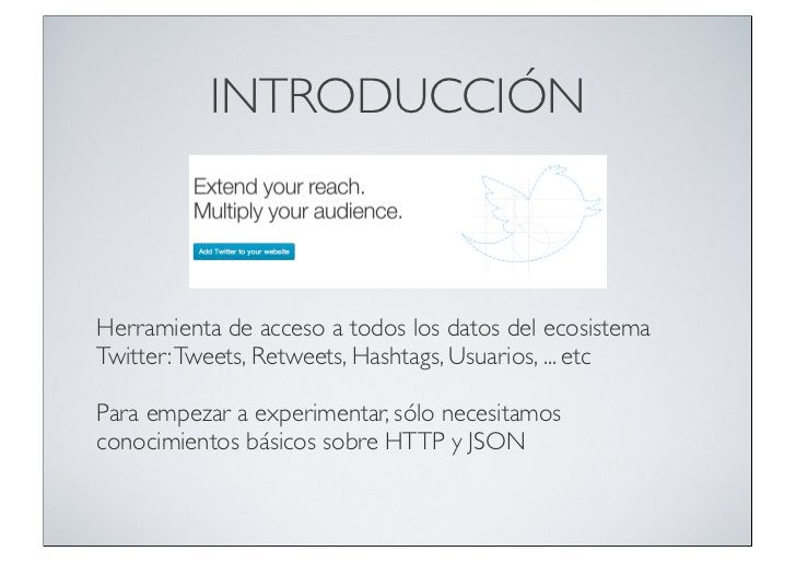 INTRODUCCIÓNHerramienta de acceso a todos los datos del ecosistemaTwitter: Tweets, Retweets, Hashtags, Usuarios, ... etcPa...
