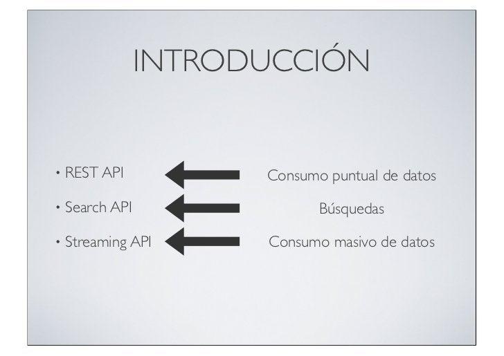 INTRODUCCIÓN•   REST API           Consumo puntual de datos•   Search API                Búsquedas•   Streaming API      C...