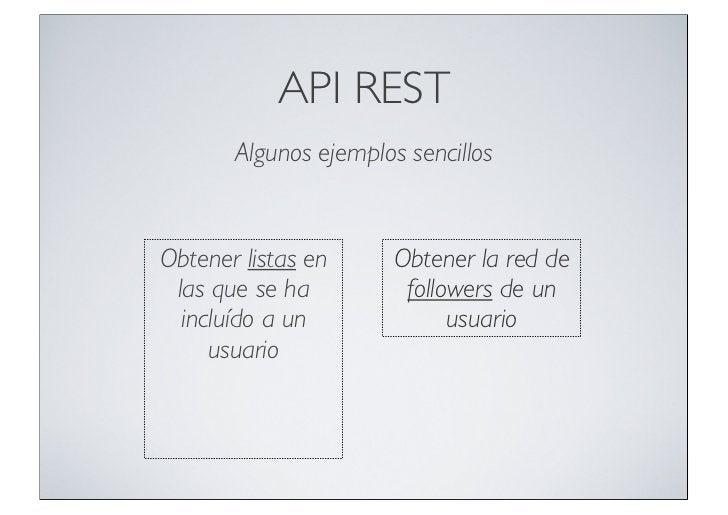 API REST       Algunos ejemplos sencillosObtener listas en      Obtener la red de las que se ha          followers de un  ...
