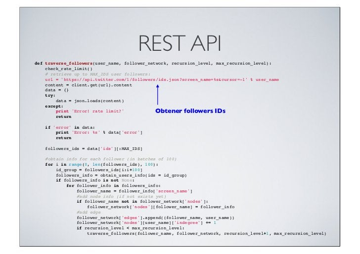 REST APIdef traverse_followers(user_name, follower_network, recursion_level, max_recursion_level):check_rate_limit()...