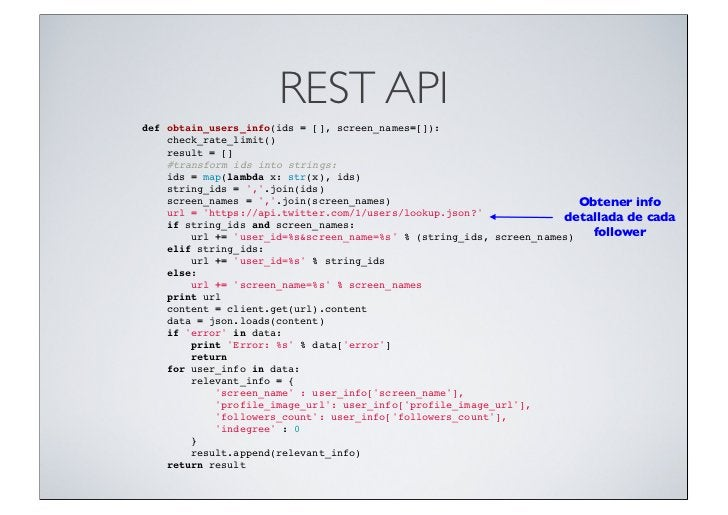 REST APIdef obtain_users_info(ids = [], screen_names=[]):check_rate_limit()result = []#transform ids into stri...