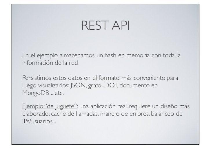 REST APIEn el ejemplo almacenamos un hash en memoria con toda lainformación de la redPersistimos estos datos en el formato...