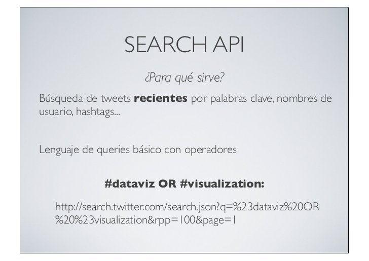 SEARCH API                     ¿Para qué sirve?Búsqueda de tweets recientes por palabras clave, nombres deusuario, hashtag...