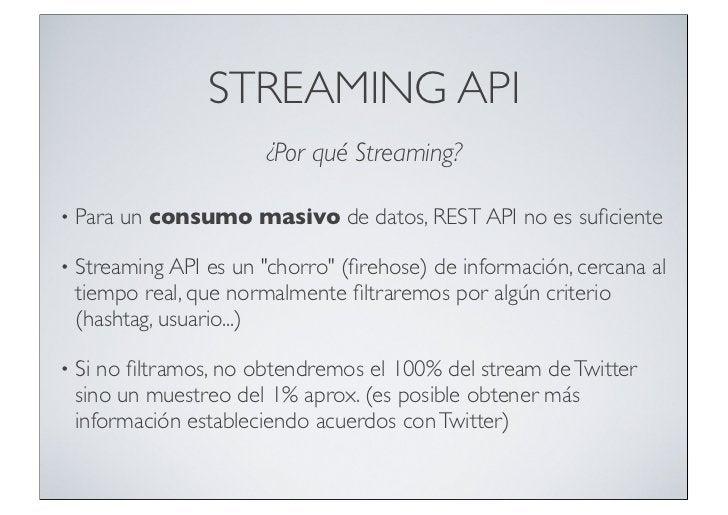 STREAMING API                        ¿Por qué Streaming?•   Para un consumo masivo de datos, REST API no es suficiente•   S...