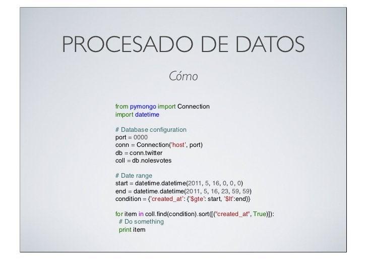 PROCESADO DE DATOS                        Cómo   from pymongo import Connection   import datetime   # Database configuratio...