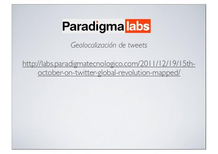Geolocalización de tweetshttp://labs.paradigmatecnologico.com/2011/12/19/15th-     october-on-twitter-global-revolution-ma...