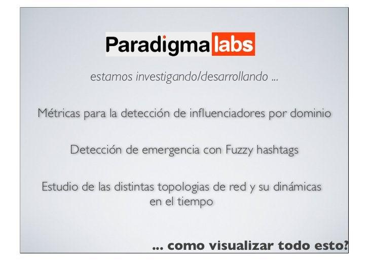 estamos investigando/desarrollando ...Métricas para la detección de influenciadores por dominio      Detección de emergenci...