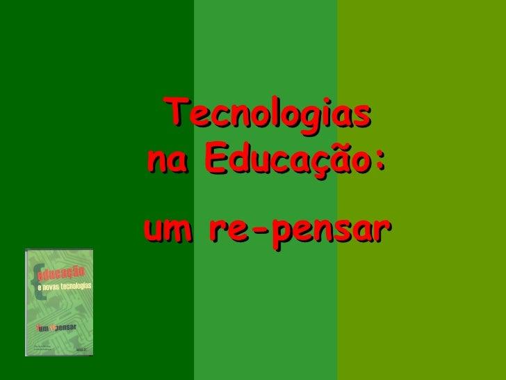 Tecnologiasna Educação:um re-pensar