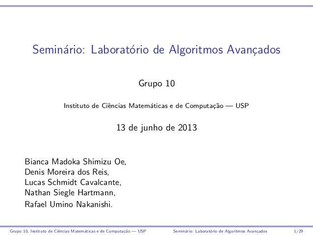 Semin´ario: Laborat´orio de Algoritmos Avan¸cadosGrupo 10Instituto de Ciˆencias Matem´aticas e de Computa¸c˜ao — USP13 de ...