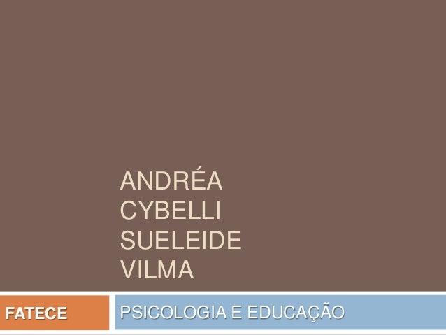 ANDRÉA CYBELLI SUELEIDE VILMA PSICOLOGIA E EDUCAÇÃOFATECE