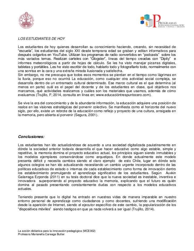 La acción didáctica para la innovación pedagógica (MCE002) Profesora Marianella Careaga Butter LOS ESTUDIANTES DE HOY Los ...