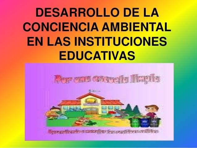 DESARROLLO DE LA CONCIENCIA AMBIENTAL EN LAS INSTITUCIONES EDUCATIVAS