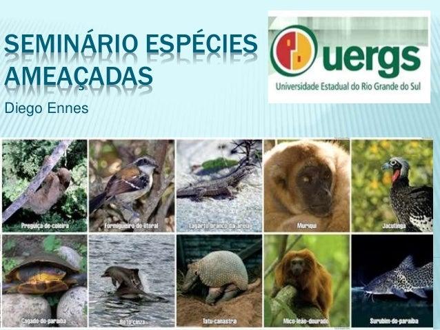 SEMINÁRIO ESPÉCIES AMEAÇADAS Diego Ennes