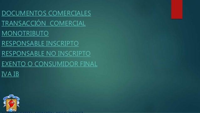 DOCUMENTOS COMERCIALES TRANSACCIÓN COMERCIAL MONOTRIBUTO RESPONSABLE INSCRIPTO RESPONSABLE NO INSCRIPTO EXENTO O CONSUMIDO...